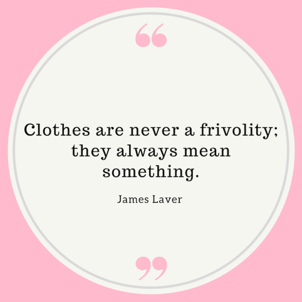 Clothes are never a frivolity; they always mean something..png